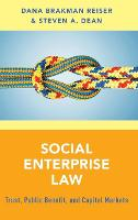 Social Enterprise Law Trust, Public Benefit and Capital Markets by Dana Brakman (Professor, Brooklyn Law School) Reiser, Steven A. (Professor and Vice Dean, Brooklyn Law School) Dean