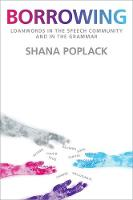 Borrowing Loanwords in the Speech Community and in the Grammar by Shana (Distinguished University Professor, University of Ottawa) Poplack