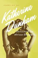 Katherine Dunham Dance and the African Diaspora by Joanna (Assistant Professor of Dance, Washington University - St. Louis) Dee Das