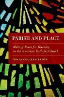 Parish and Place Making Room for Diversity in the American Catholic Church by Tricia Colleen (Associate Professor of Sociology, Maryville College) Bruce