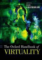 The Oxford Handbook of Virtuality by Mark (Professor of Music, Aalborg University) Grimshaw