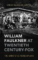 William Faulkner at Twentieth Century-Fox The Annotated Screenplays by Sarah (Senior Lecturer in American Literature, University of Sydney) Gleeson-White