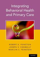 Integrating Behavioral Health and Primary Care by Dr. Robert (Professor of Psychiatry and Vice Chair, The University of Colorado School of Medicine) Feinstein
