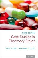 Case Studies in Pharmacy Ethics by Robert M. (Professor of Medical Ethics Emeritus and Senior Research Scholar, The Kennedy Institute of Ethics, Georgetow Veatch