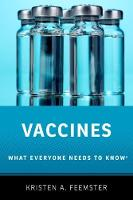 Vaccines What Everyone Needs to Know (R) by Kristen A. (Medical Director and Assistant Professor of Pediatrics, University of Pennsylvania Perelman School of Med Feemster