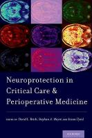 Neuroprotection in Critical Care and Perioperative Medicine by David L. (Chair, Department of Neurology, Henry Ford Health System) Reich
