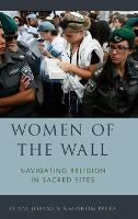 Women of the Wall Navigating Religion in Sacred Sites by Yuval (Associate Professor, Tel-Aviv University) Jobani, Nahshon (Assistant Professor, Bar-Ilan University) Perez