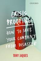 Crisis Proofing How to Save Your Company from Disaster by Tony (Consultant and Managing Director, Issue Outcomes P/L) Jaques