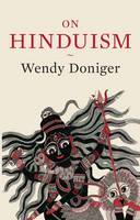 On Hinduism by Wendy (Mircea Eliade Distinguished Service Professor of the History of Religions, Divinity School at the University of Doniger