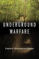 Underground Warfare by Daphne (Assistant Professor, Lauder School of Government, Diplomacy, and Strategy; Senior Researcher and Head  Richemond-Barak