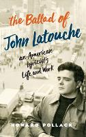 The Ballad of John Latouche An American Lyricist's Life and Work by Howard (John and Rebecca Moores Professor of Music, University of Houston) Pollack