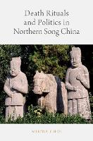 Death Rituals and Politics in Northern Song China by Mihwa (Lecturer, Chapman University) Choi