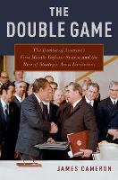 The Double Game The Demise of America's First Missile Defense System and the Rise of Strategic Arms Limitation by James (Assistant Professor of International Relations, Fundacao Getulio Vargas) Cameron