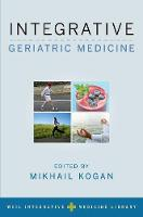 Integrative Geriatric Medicine by Mikhail (Director, Integrative Medical Center; Director, Integrative Geriatrics Fellowship, George Washington University Kogan