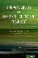Emerging Adults and Substance Use Disorder Treatment Developmental Considerations and Innovative Approaches by Douglas C. (Associate Professor, School of Social Work, University of Illinois at Urbana-Champaign) Smith