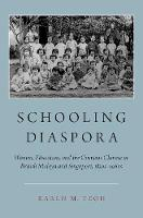 Schooling Diaspora Women, Education, and the Overseas Chinese in British Malaya and Singapore, 1850s-1960s by Karen M. (Associate Professor of History and Director of Asian Studies, Stonehill College) Teoh