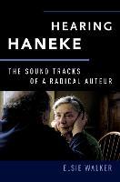 Hearing Haneke The Sound Tracks of a Radical Auteur by Elsie (Associate Professor of English, Salisbury University) Walker