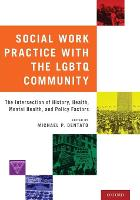 Social Work Practice with the LGBTQ Community The Intersection of History, Health, Mental Health, and Policy Factors by Michael P. (Assistant Professor, School of Social Work, Loyola University Chicago) Dentato