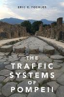The Traffic Systems of Pompeii by Eric E. (Associate Professor, University of Massachusetts Amherst Classics Department) Poehler