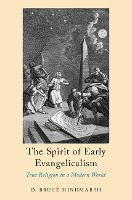 The Spirit of Early Evangelicalism True Religion in a Modern World by D.Bruce (James M. Houston Professor of Spiritual Theology, Regent College) Hindmarsh