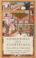 Concubines and Courtesans Women and Slavery in Islamic History by Matthew S. (Professor of History, Miami University) Gordon