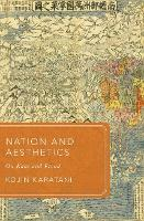 Nation and Aesthetics On Kant and Freud by Kojin (Japanese Philosopher and Literary Theorist, formerly Kinki University, Osaka) Karatani