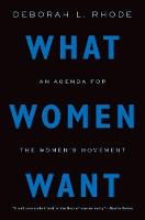 What Women Want An Agenda for the Women's Movement by Deborah L. (Ernest W. McFarland Professor of Law, Stanford University) Rhode