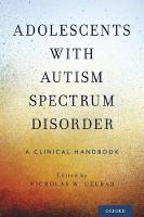 Adolescents with Autism Spectrum Disorder A Clinical Handbook by Nicholas W. (Assistant Professor in Community Medicine and Health Care, University of Connecticut Health Center) Gelbar