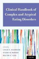 Clinical Handbook of Complex and Atypical Eating Disorders by Leslie K. (Clinical Associate Professor of Psychiatry, University of California, San Diego) Anderson