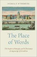 The Place of Words The Academie Francaise and Its Dictionary during an Age of Revolution by Michael P. (Professor of History, Auburn University at Montgomery) Fitzsimmons