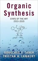 Organic Synthesis State of the Art, 2013-2015 by Douglass F. (Professor of Chemistry and Biochemistry, University of Delaware) Taber, Tristan (Associate Professor of C Lambert