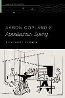 Aaron Copland's Appalachian Spring by Annegret (Cary C. Boshamer Distinguished Professor & Adjunct Professor of Women's and Gender Studies, The University of Fauser
