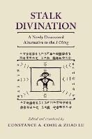 Stalk Divination A Newly Discovered Alternative to the I Ching by Professor of Modern Languages and Literature C A (Lehigh University) Cook