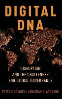 Digital DNA Disruption and the Challenges for Global Governance by Peter F. (Dean and Qualcomm Endowed Chair in Communications and Technology Policy, School of Global Policy and Strategy Cowhey