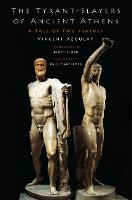 The Tyrant-Slayers of Ancient Athens A Tale of Two Statues by Vincent (Professor of Ancient Greek History, Paris-Est Marne-la-Vallee University) Azoulay, Paul (A.G. Leventis Prof Cartledge