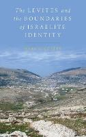 The Levites and the Boundaries of Israelite Identity by Mark (Professor of Hebrew Bible and Ancient Judaism, Temple University) Leuchter