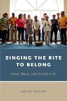 Singing the Rite to Belong Ritual, Music, and the New Irish by Helen (Professor of Arts Practice, University of Limerick) Phelan