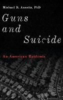 Guns and Suicide An American Epidemic by Michael D. (Nina Bell Suggs Professor of Psychology, University of Southern Mississippi) Anestis