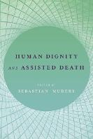 Human Dignity and Assisted Death by Sebastian (Research Fellow, Center for Research Ethics, University of Zurich) Muders