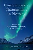 Contemporary Shamanisms in Norway by Trude (Professor of Culture Studies, Tromso University Museum, UiT, the Arctic University in Tromso) Fonneland