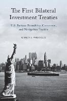 The First Bilateral Investment Treaties U.S. Postwar Friendship, Commerce, and Navigation Treaties by Kenneth J. (Professor of Law, Thomas Jefferson School of Law) Vandevelde