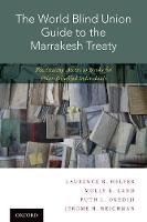 The World Blind Union Guide to the Marrakesh Treaty Facilitating Access to Books for Print-Disabled Individuals by Laurence R. (Henry R. Chadwick, Sr. Professor of Law, Duke University School of Law) Helfer, Molly K. (Professor of Law a Land
