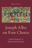 Joseph Albo on Free Choice Exegetical Innovation in Medieval Jewish Philosophy by Shira Weiss