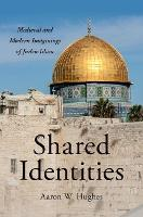 Shared Identities Medieval and Modern Imaginings of Judeo-Islam by Aaron W. (Philip S. Bernstein Chair of Jewish Studies, University of Rochester) Hughes