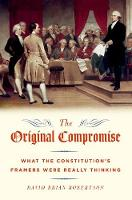 The Original Compromise What the Constitution's Framers Were Really Thinking by David Brian (University of Missouri Curators Teaching Professor and Professor of Political Science, University of Mi Robertson