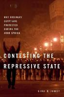 Contesting the Repressive State Why Ordinary Egyptians Protested During the Arab Spring by Kira D. (Assistant Professor of Government, Hamilton College) Jumet