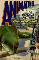 Animating the Science Fiction Imagination by J. P. (Professor in the School of Literature, Media, and Communication, Georgia Institute of Technology) Telotte