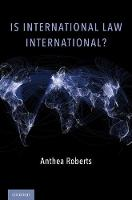 Is International Law International? by Anthea (Associate Professor, School of Regulation and Global Governance, Australian National University) Roberts,  Koskenniemi