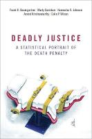 Deadly Justice A Statistical Portrait of the Death Penalty by Frank (Professor of Political Science, University of North Carolina) Baumgartner, Marty (Student, University of North Davidson