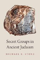 Secret Groups in Ancient Judaism by Michael (Professor Emeritus of Armenian Studies and Comparative Religion at the Hebrew, University of Jerusalem) Stone